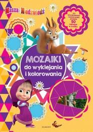 okładka Masza i Niedźwiedź Mozaiki do wyklejania i kolorowania, Książka | null null