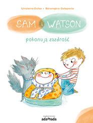 okładka Sam i Watson pokonują zazdrość, Książka | Dulier Ghislaine