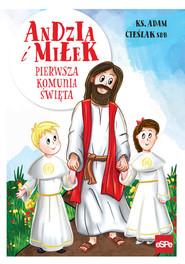 okładka Andzia i Miłek Pierwsza komunia święta, Książka   Cieślak Adam
