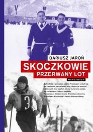 okładka Skoczkowie Przerwany lot, Książka   Jaroń Dariusz
