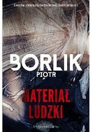 okładka Materiał ludzki , Książka | Piotr Borlik