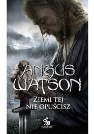 okładka Ziemi tej nie opuścisz, Książka | Watson Angus