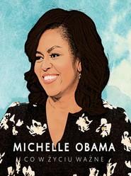 okładka Michelle Obama. Co w życiu ważne, Książka | Obama Michelle