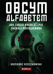 okładka Obcym alfabetem. Jak ludzie Kremla i PiS zagrali podsłuchami, Książka | Grzegorz Rzeczkowski