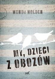 okładka My, dzieci z obozów, Książka | Wendy  Holden