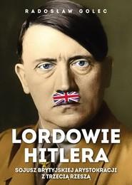 okładka Lordowie Hitlera. Sojusz brytyjskiej arystokracji., Książka   Golec Radosław