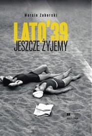 okładka Lato'39. Jeszcze żyjemy, Książka | Zaborski Marcin