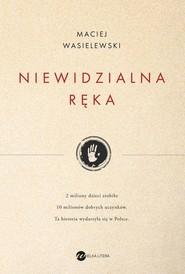 okładka Niewidzialna ręka, Książka | Maciej Wasielewski