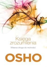 okładka Księga zrozumienia. Własna droga do wolności, Książka | OSHO