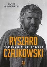 okładka Ryszard Czajkowski. Podróżnik od zawsze, Książka | Bożek-Andryszczak Dagmara