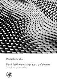 okładka Feministki we współpracy z państwem. Studium przypadku, Książka   Rawłuszko Marta