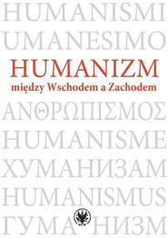 okładka Humanizm między Wschodem a Zachodem, Książka  