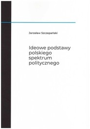 okładka Ideowe podstawy polskiego spektrum politycznego, Książka   Szczepański Jarosław