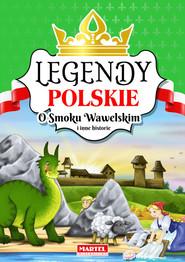 okładka Legendy polskie O smoku wawelskim i inne historie, Książka |