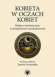 okładka Kobieta w oczach kobiet Kobiece (auto)narracje w perspektywie transkulturowej, Książka  