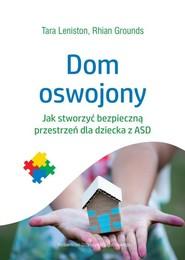 okładka Dom oswojony Jak stworzyć bezpieczną przestrzeń dla dziecka z ASD, Książka | Tara Leniston, Rhian Grounds