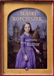 okładka Śląski Kopciuszek, Książka | Gabriela Anna Kańtor