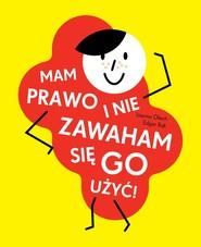 okładka Mam prawo i nie zawaham się go użyć!, Książka   Joanna Olech