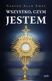 okładka Wszystko czym JESTEM, Książka   Carver Alan Ames