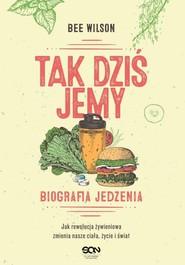 okładka Tak dziś jemy Biografia jedzenia, Książka | Wilson Bee