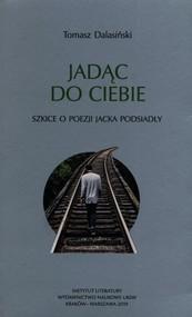 okładka Jadąc do Ciebie Szkice o poezji Jacka Podsiadły, Książka   Dalasiński Tomasz