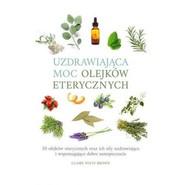 okładka Uzdrawiająca moc olejków eterycznych 50 olejków eterycznych oraz ich siły uzdrawiające i wspomagają, Książka | Claire Waite Brown
