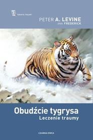 okładka Obudźcie tygrysa. Leczenie traumy, Książka | Peter Levine, Ann Fredrick