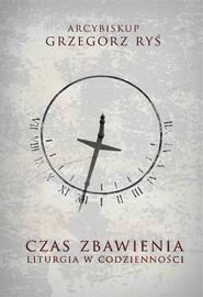okładka Czas zbawienia Liturgia w codzienności, Książka | Grzegorz Ryś