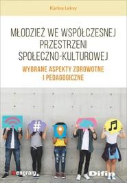 okładka Młodzież we współczesnej przestrzeni społeczno-kulturowej Wybrane aspekty zdrowotne i pedagogiczne, Książka | Leksy Karina