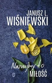 okładka Nazwijmy to miłość, Książka | Janusz Leon Wiśniewski
