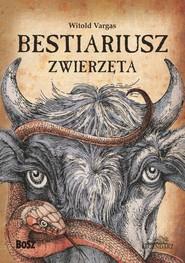okładka Bestiariusz Zwierzęta, Książka | Witold Vargas, Natalia Zacharek
