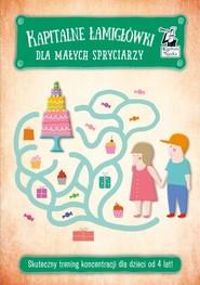 okładka Kapitalne łamigłówki dla małych spryciarzy Skuteczny trening koncentracji dla dzieci od 4 lat, Książka |