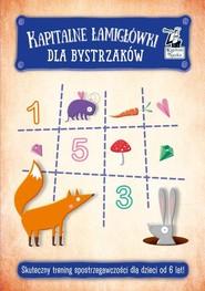 okładka Kapitalne łamigłówki dla bystrzaków Skuteczny trening spostrzegawczości dla dzieci od 6 lat, Książka |