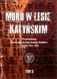 okładka Mord w Lesie Katyńskim Tom 3 Przesłuchania przed amerykańską komisją Maddena w latach 1951–1952, Książka | Wasilewski Witold