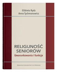 okładka Religijność seniorów. Uwarunkowania i funkcje, Książka   Elżbieta Rydz, Anna Tychmanowicz