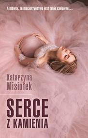 okładka Serce z kamienia, Książka | Katarzyna  Misiołek