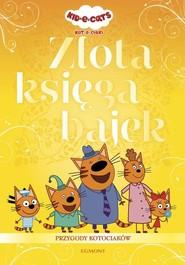 okładka Kot-o-ciaki Złota księga bajek, Książka | Opracowanie zbiorowe