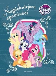 okładka My Little Pony Najpiękniejsze opowieści, Książka | Marcinkowska Karolina, Marta Kruszyńska