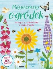 okładka Mój pierwszy ogródek Zeszyt z zadaniami i naklejkami, Książka | Pym Christine