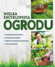 okładka Wielka encyklopedia ogrodu, Książka | Agnieszka Gawłowska, Joanna Mikołajczyk