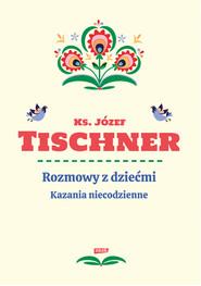 okładka Rozmowy z dziećmi. Kazania niecodzienne, Książka | Józef Tischner