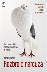 okładka Rozbroić narcyza Jak radzić sobie z osobą zapatrzoną w siebie, Książka | T. Wendy Behary