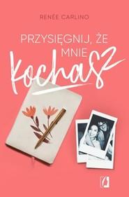 okładka Przysięgnij że mnie kochasz, Książka | Renée Carlino