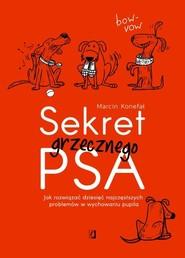 okładka Sekret grzecznego psa Jak rozwiązać dziesięć najczęstszych problemów w wychowaniu pupila, Książka | Marcin Konefał