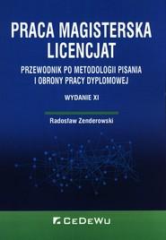 okładka Praca Magisterska licencjat Przewodnik po metodologii pisania i obrony pracy dyplomowej, Książka | Radosław Zenderowski