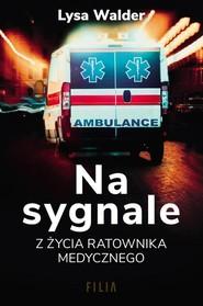 okładka Na sygnale Z życia ratownika medycznego, Książka   Walder Lysa