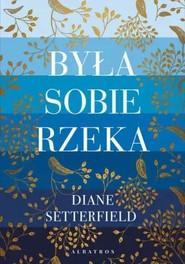 okładka Była sobie rzeka, Książka | Diane SETTERFIELD