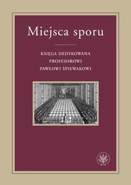 okładka Miejsca sporu Księga dedykowana Profesorowi Pawłowi Śpiewakowi, Książka |