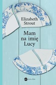 okładka Mam na imię Lucy, Książka   Elizabeth Strout