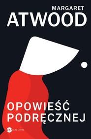 okładka Opowieść Podręcznej, Książka   Margaret Atwood